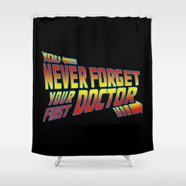 You Never Forget Your First Doctor Shower Curtain