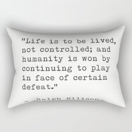 """Ralph Ellison """"Life is to be lived, not controlled; ....."""" Rectangular Pillow"""