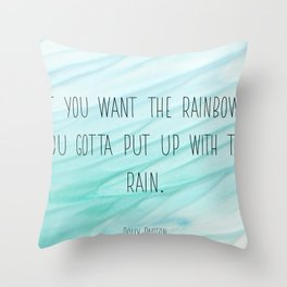 Dolly Parton -  If you want the rainbow, you gotta put up with the rain inspirational print Throw Pillow