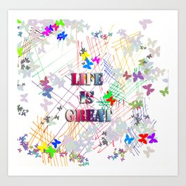 Life is Great Art Print