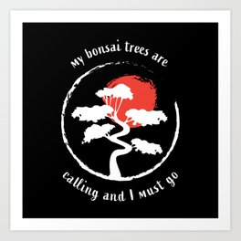 My Bonsai Trees are calling - Gardening Art Print