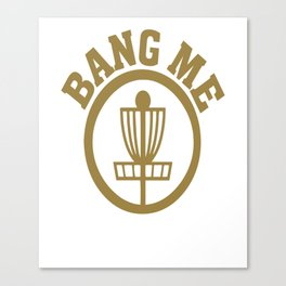 Bang Me Disc Golf Funny Canvas Print