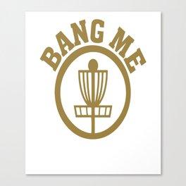 Bang Me Disc Golf Funny Canvas Print