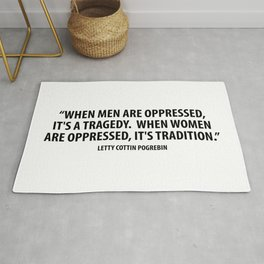 When men are oppressed, it's a tragedy. When women are oppressed, it's tradition. Rug