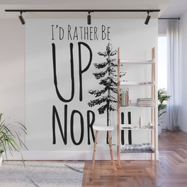 I'd Rather Be Up North Wall Mural