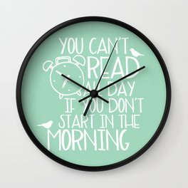 You Can't Read All Day... (Green) Wall Clock