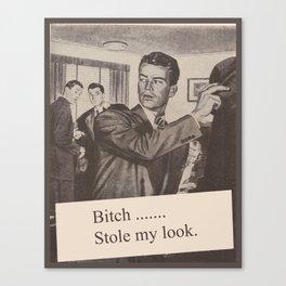 Bitch ...... Stole my look ! Canvas Print