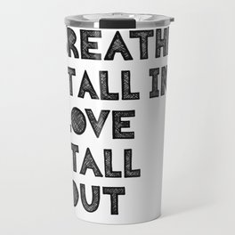 Breathe it all in love it all out Travel Mug