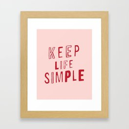 Keep Life Simple cute positive uplifting inspiration for home bedroom wall decor Framed Art Print