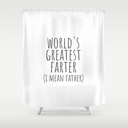 World's greatest farter ( i mean father) Shower Curtain