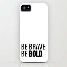 Be Brave Be Bold iPhone Case