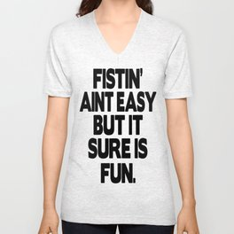 Fistin' Aint Easy But It Sure Is Fun. Unisex V-Neck