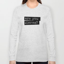 all wrong Long Sleeve T-shirt