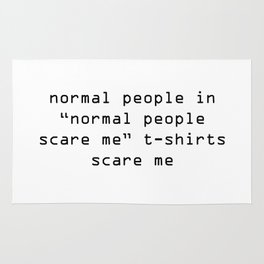 "normal people in ""normal people scare me"" t-shirts scare me Rug"