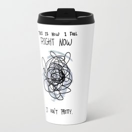 This Is How I Feel Right Now...It Ain't Pretty. Travel Mug