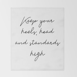 Keep your heels, head and standards high Throw Blanket