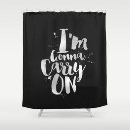 I'm gonna carry on Shower Curtain