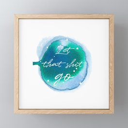 Let that shit go - Watercolor Collection Framed Mini Art Print
