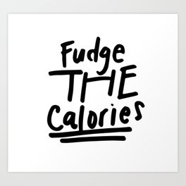 Fudge the Calories Quote Art Print