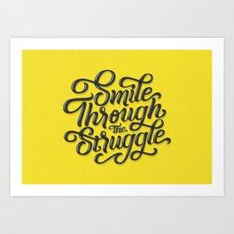 Smile through the struggle Art Print