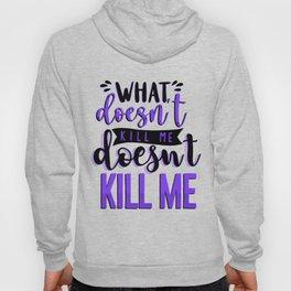 What doesn't kill me doesn't kill me Hoody
