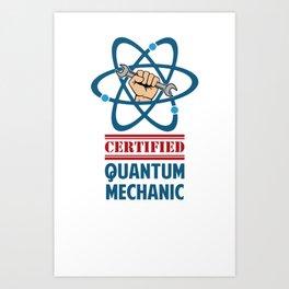 Certified Quantum Mechanic Art Print