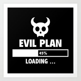 Evil Plan Loading Art Print