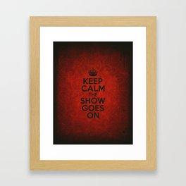 Keep Calm the Show Goes On Framed Art Print