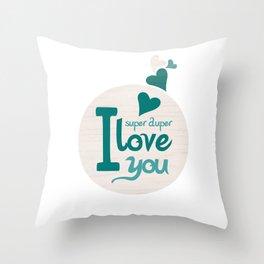 Super Duper Love You Throw Pillow
