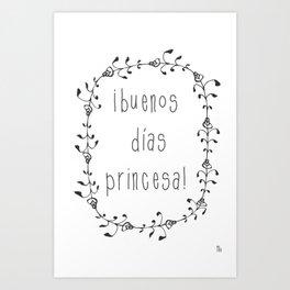 ¡buenos días princesa! Art Print