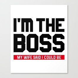 I'm The Boss! My Wife Said I Could Be Canvas Print