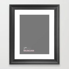 I AM A MUSICIAN Framed Art Print