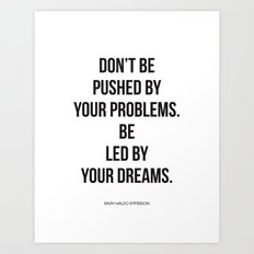 Don't be pushed by your problems. Be led by your dreams. Quote by Ralph Waldo Emmerson Art Print