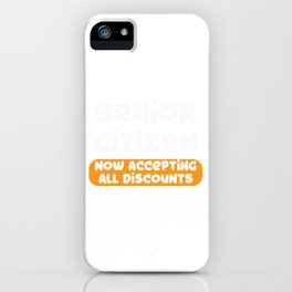 Senior Citizen T-Shirt Gift Now accepting all discounts iPhone Case