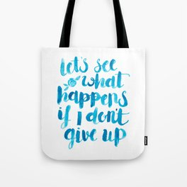 Let's See What Happens If I Don't Give Up Tote Bag