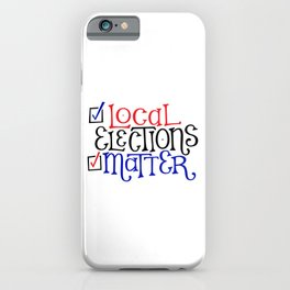 Local Elections Matter iPhone Case