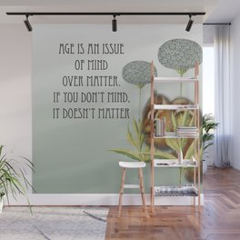 Age Is An Issue Of Mind Over Matter Wall Mural