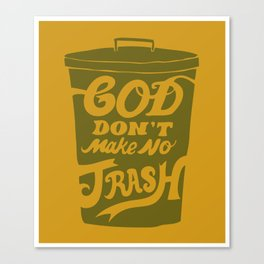 God Don't Make no Trash Canvas Print