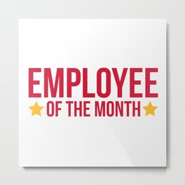 Employee Of The Month Funny Quote Metal Print