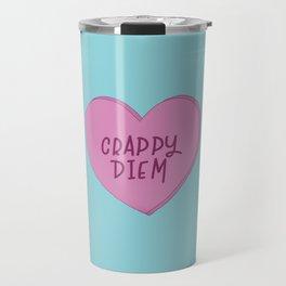 Crappy diem. Travel Mug