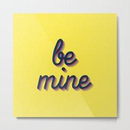 Be mine Metal Print