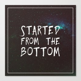Started from the Bottom Canvas Print
