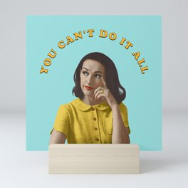 You Can't Do It All Mini Art Print