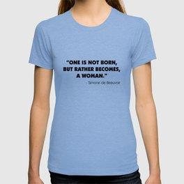 One is not born, but rather becomes, a woman. - Simone De Beauvoir. T-shirt