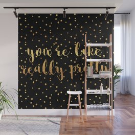 You're Like, Really Pretty - Black Gold Wall Mural