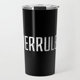 Overrruled! Travel Mug