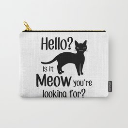 Hello? Is it Meow you are looking for? Carry-All Pouch