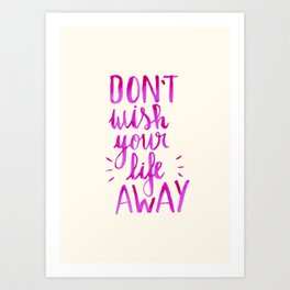 Don't wish your life away - pink Art Print