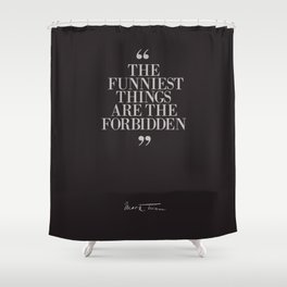 Mark Twain Quote on the funniest things in life, typography, illustration, for laughing, happy life Shower Curtain