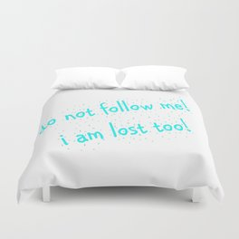 Do not follow me I am lost too (quotes) Duvet Cover